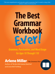 The Best Grammar Workbook Ever! Grammar, Punctuation, and Word Usage for Ages 10 Through 110
