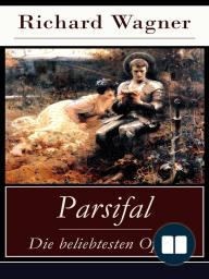 Parsifal - Die beliebtesten Opern (Vollständige Ausgabe)