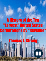 """A History of the Ten """"Largest"""" United States Corporations by """"Revenue"""""""