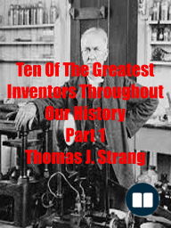 Ten of the Greatest Inventors Throughout Our History Part 1