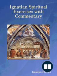 Ignatian Spiritual Exercises with Commentary
