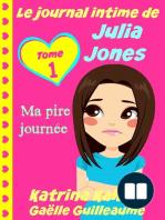 Le journal intime de Julia Jones - Ma pire journée !