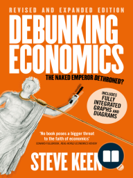 Debunking Economics (Digital Edition - Revised, Expanded and Integrated)