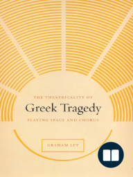 The Theatricality of Greek Tragedy