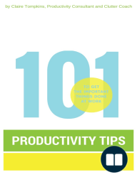 101 Productivity Tips to Get the Important Things Done at Work