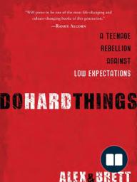 Do Hard Things by Alex & Brett Harris (Chapter 1)