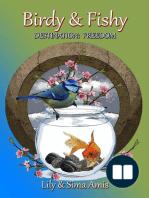 Birdy & Fishy, Destination