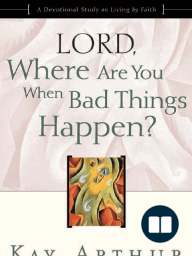 Lord, Where Are You When Bad Things Happen? by Kay Arthur (Discussion Guide)