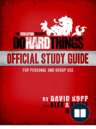 Do Hard Things by Alex & Brett Harris (Study Guide)