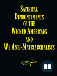 Satirical Denouncements of the Wicked Americans and We Anti-Matriarchalists