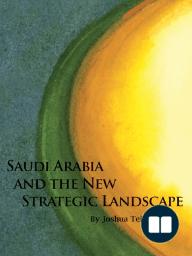 Saudi Arabia and the New Strategic Landscape by Joshua Teitelbaum
