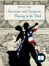 Americans and Europeans—Dancing in the Dark, by Dennis L. Bark