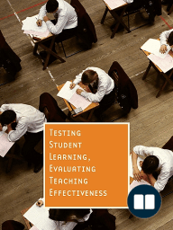 Testing Student Learning, Evaluating Teaching Effectiveness, edited by Williamson M. Evers & Herbert J. Walberg