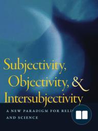 Subjectivity, Objectivity, and Intersubjectivity