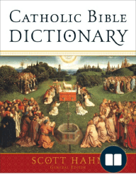 Catholic Bible Dictionary by Scott Hahn (First section)