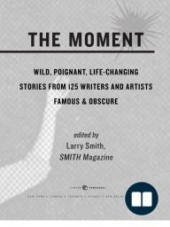 The Moment (featuring Jennifer Egan, Dave Eggers, Elizabeth Gilbert, and more)