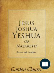 Jesus, Joshua, Yeshua of Nazareth Revised and Expanded