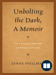 Unbolting the Dark, A Memoir