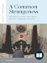 A Common Strangeness:Contemporary Poetry, Cross-Cultural Encounter, Comparative Literature