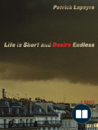 Life is Short and Desire Endless by Patrick Lapeyre - Excerpt