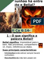 Que comunhão há entre Cristo e Belial - II Co 6:14-18