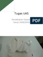 Tugas UAS-Pendekatan Desain I-Ganjil 20082009