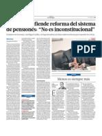 Ejecutivo Defiende Reforma Del Sistema de Pensiones, No Es Inconstitucional