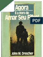 81233432 John M Drescher Agora e Hora de Amar Seu Filho PDF