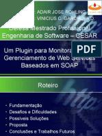 Um Plugin para Monitoramento e Gerenciamento de Web Services Baseados em SOAP (apresentação)
