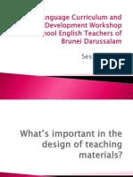 Language Curriculum and MaterialsDevelopment Workshop for PrimarySchool English Teachers of Brunei Darussalam - session 4