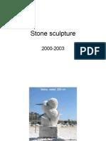 Stone sculpture 2000-2003
