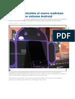 En Colombia El Nuevo Walkman Con Sistema Android