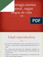 Hemorragia uterina anormal , según etapas de vida