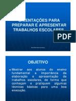 Microsoft PowerPoint - ORIENTAÇÕES PARA PREPARAR E APRESENTAR TRABALHOS ESCOLARES [Modo de Compatibilidade]