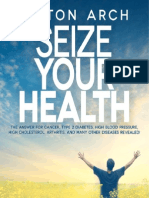 Seize Your Health - The Answer for Cancer, Type 2 Diabetes, High Blood Pressure, High Cholesterol, Arthritis, and Many Other Diseases Revealed! by Milton Arch