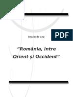 """STUDIU DE CAZ - """"Romania, Intre Orient Si Occident"""""""
