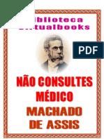 ASSIS, Machado de. Não consultes médico.