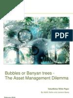BUBBLES OR BANYAN TREES – THE ASSET MANAGEMENT DILEMMA