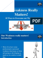 Weakness really matters! - How to overcome our weaknesses