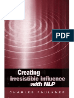 NLP - Creating Irresistible Influence (Charles Faulkner)