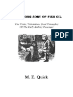 The Wrong Sort of Fish Oil - The Trials, Tribulations (and Triumphs) Of The Early Railway Passenger by M. E. Quick