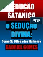 SEDUÇÃO SATANICA e SEDUÇÃO DIVINA - GABRIEL GOMES