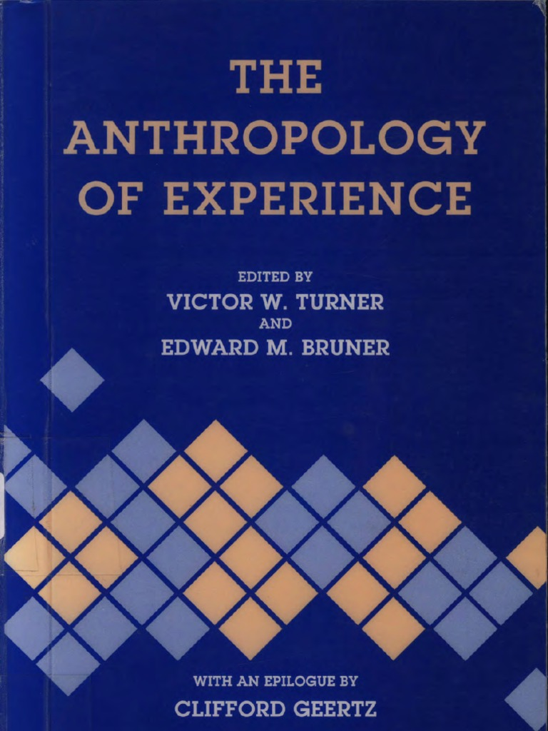 Victor Turner, Edward Bruner  The Anthropology Of Experience  Ethnography   Anthropology