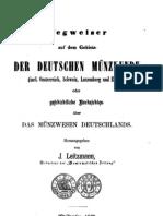 Wegweiser auf dem Gebiete der deutschen Münzkunde (incl. Oesterreich, Schweiz, Luxemburg und Elsass) oder Geschichtliche Nachrichten über das Münzwesen Deutschlands / hrsg. von J. Leitzmann