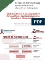Estudo da viabilidade de um serviço de Cloud Storage, utilizando recursos ociosos,  por uma Operadora de Telecomunicações (Apresentação)