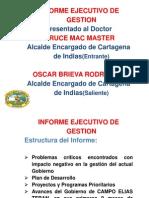 INFORME EJECUTIVO DE GESTION Presentado al Doctor  BRUCE MAC MASTER  Alcalde Encargado de Cartagena de Indias(Entrante)  OSCAR BRIEVA RODRIGUEZ Alcalde Encargado de Cartagena de Indias(Saliente)