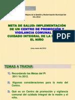 Presentacion de la Meta para implementación de Centro Promocion y Vigilancia Comunal 2012