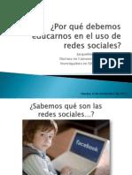 ¿Por qué debemos educarnos en el uso de redes sociales? Presentación 2012.