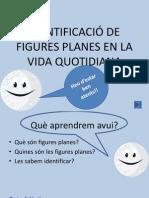 IDENTIFICACIÓ DE FIGURES PLANES EN LA VIDA QUOTIDIANA