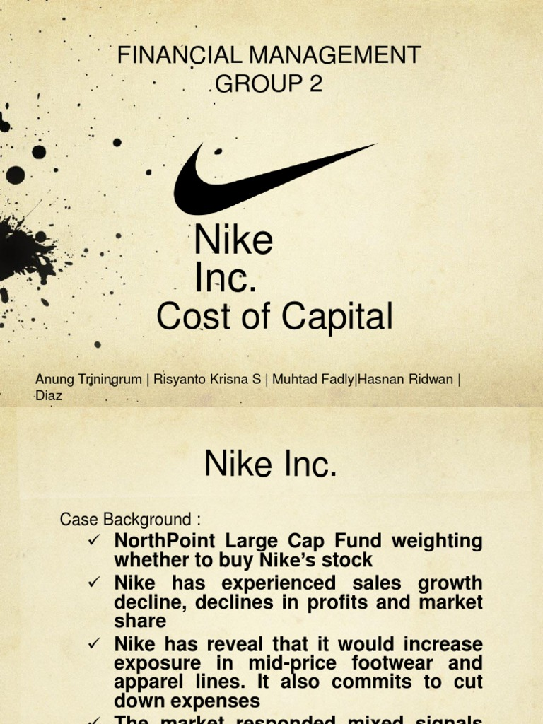 case analysis of nike inc cost of capital Get help on 【 nike inc cost of capital essay 】 on graduateway ✅ huge assortment of free essays & assignments ✅ the best writers her forecast showed that nike was overvalued at its current share price causing a discount rate of 12% however, a quick sensitivity analysis showed that.